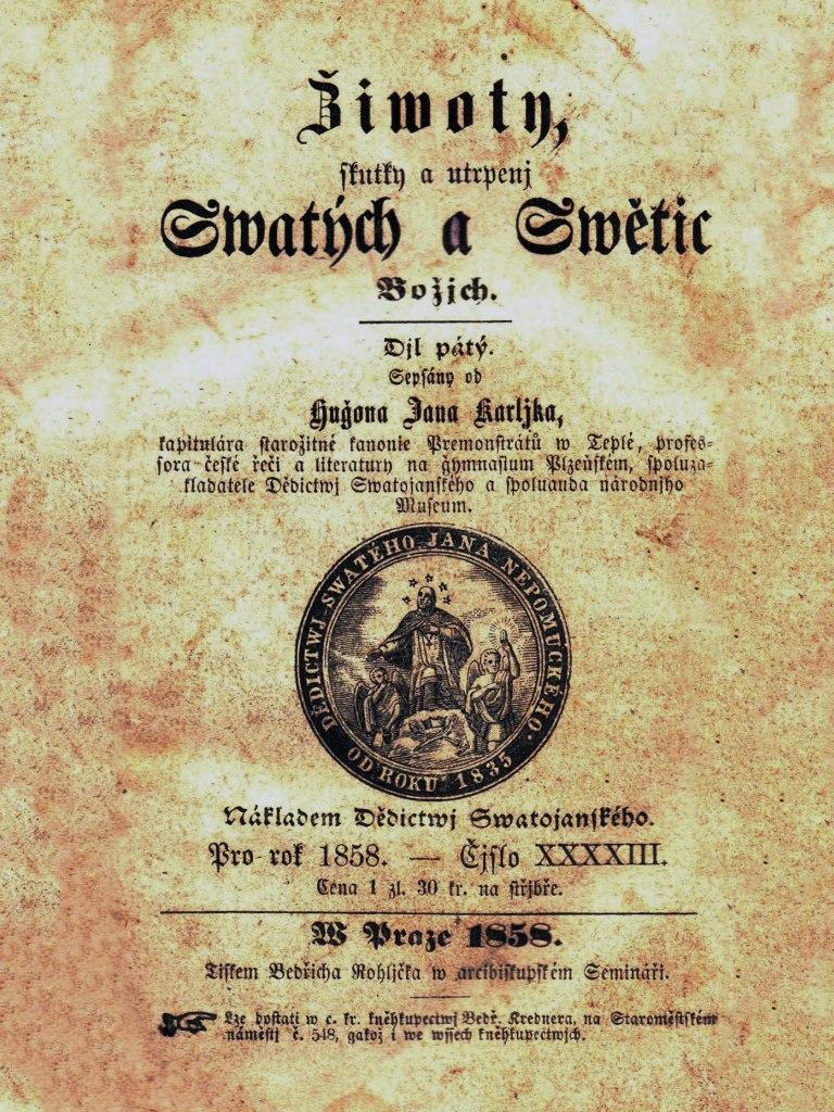 <p>Karljk Hugon Jan, Žiwoty, skutky a utrpenj Swatých a Swětic Božjch. Praha 1858, publikace.</p>